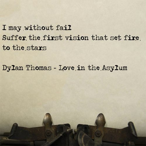 From Dylan Thomas' poem Love in the Asylum.