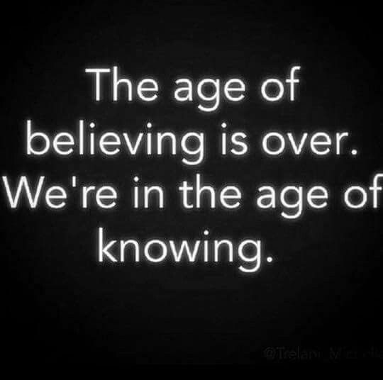 Age of believing is over, we are now at age of knowing