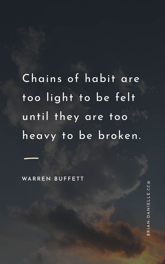 """Chains of habit are too light to be felt until they are too heavy to be broken."" ~ Warren Buffett. What's your New Year's resolution? Learn why New Year's resolutions fail and how your mindset is the key. Change your mindset, change your thoughts, change your habits. #ourlifeourterms"