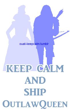 Keep calm and ship OutlawQueen.