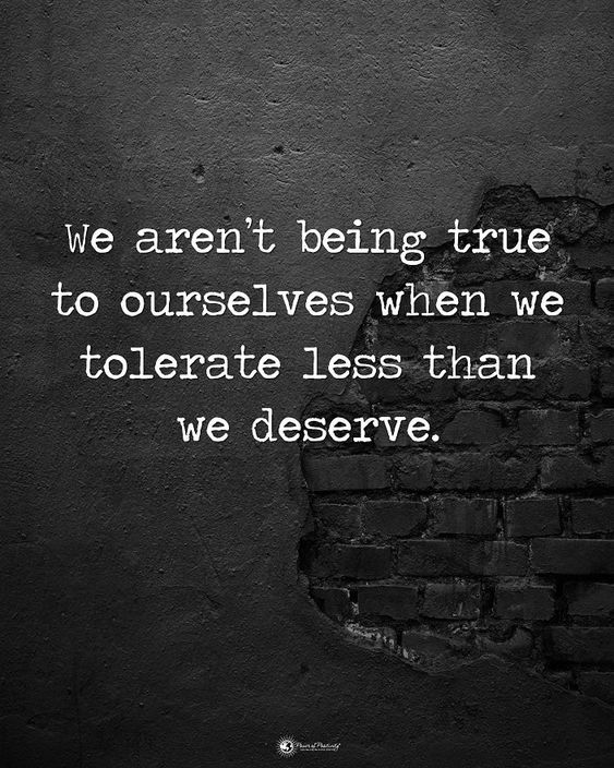 Double TAP if you agree. We aren't being true to ourselves when we tolerate less than we deserve. #positiveenergyplus