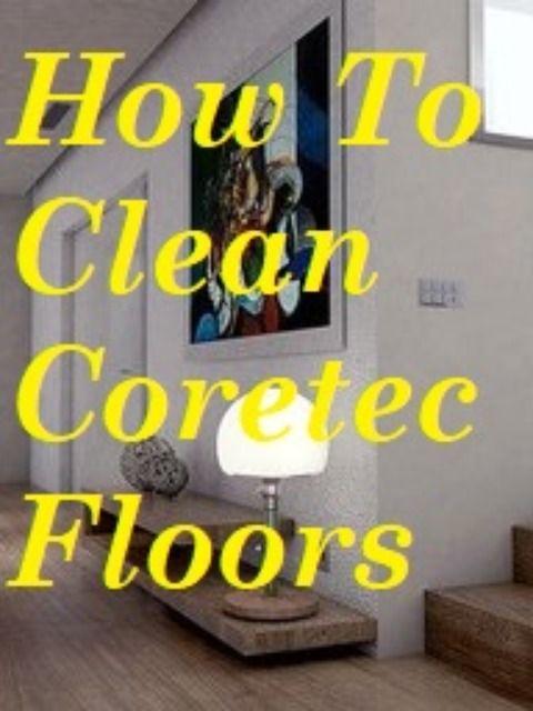 How To Clean Coretec Floors In 2020 Coretec Coretec Flooring Flooring