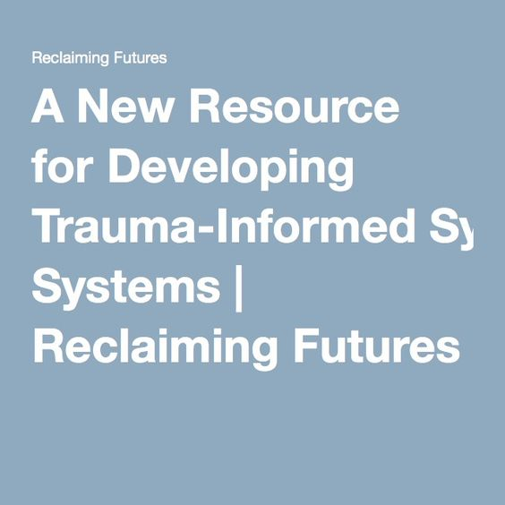 A New Resource for Developing Trauma-Informed Systems | Reclaiming Futures
