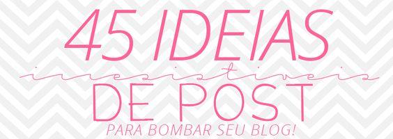 45 ideias irresistíveis de posts para seu blog bombar