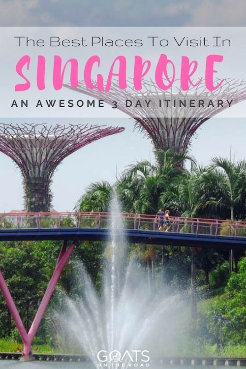 The Best Places To Visit In Singapore In 3 Days Goats On The Road Cool Places To Visit Singapore Travel Places To Visit