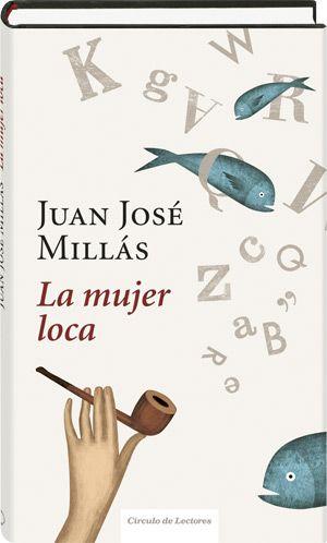 La mujer loca  Juan José Millás