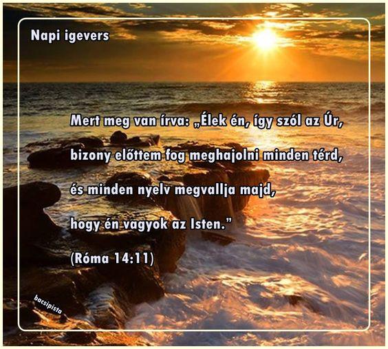 """Mert meg van írva: """"Élek én, így szól az Úr, bizony előttem fog meghajolni minden térd, és minden nyelv megvallja majd, hogy én vagyok az Isten."""" (Róma 14:11)"""