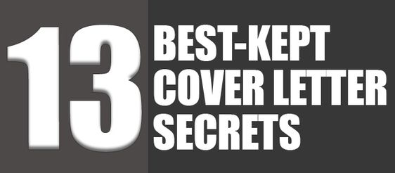 The 13 Best-Kept Cover Letter Secrets. This has to be the best cover letter advice out there.