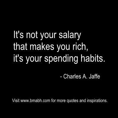 """It's not your salary that makes you rich, it's your spending habits."" – Charles A. Jaffe. Share to Inspire Others : )   Follow us for more awesome quotes: https://www.pinterest.com/bmabh/, https://www.facebook.com/bmabh"