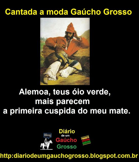 Diário de um Gaúcho Grosso: CANTADA A MODA GAÚCHO GROSSO (CANTADA A MODA GAÚCH...