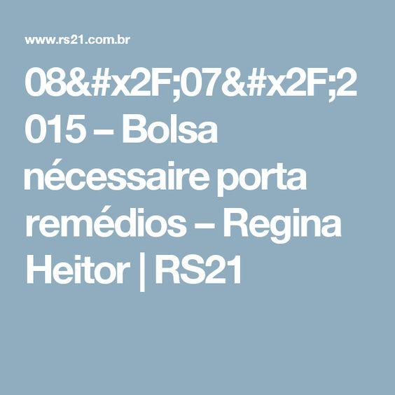 08/07/2015 – Bolsa nécessaire porta remédios – Regina Heitor   RS21