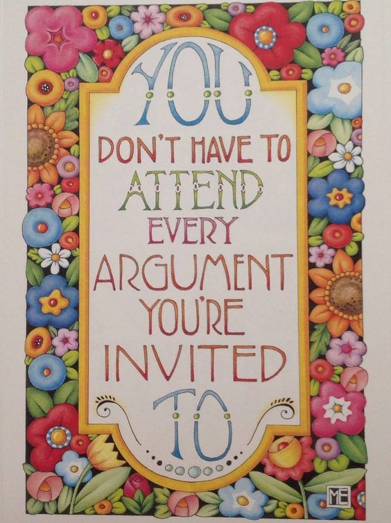 You don't have to attend every argument you're invited to…
