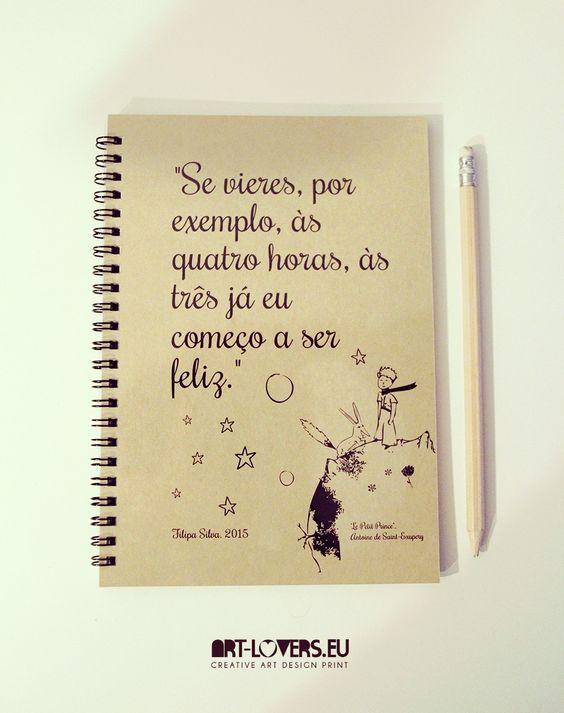"""Notebook ♥ Frase Saint Exupéry: O Principezinho """"Se vires, por exemplo às quatro horas, às três já eu começo a ser feliz"""" Ref. NB#017"""