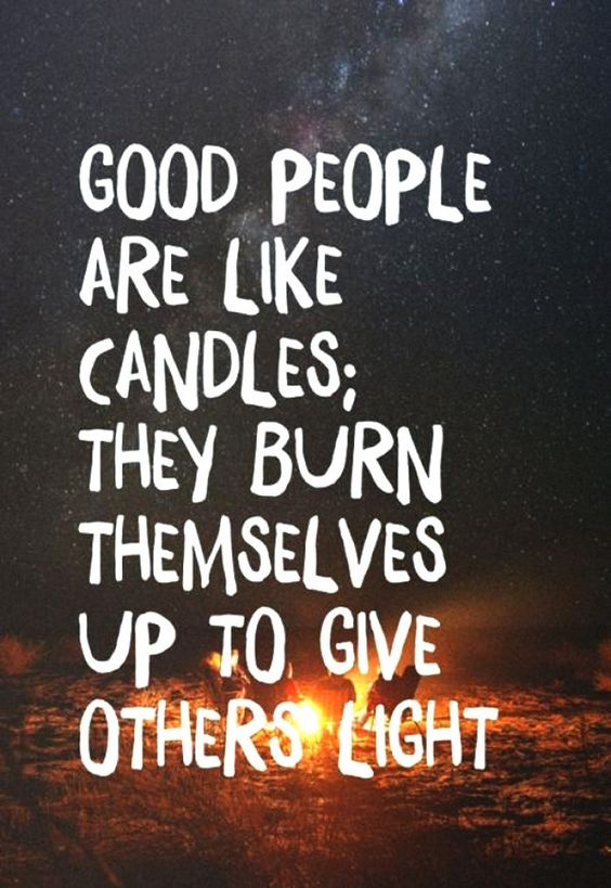 Good people are like candles: