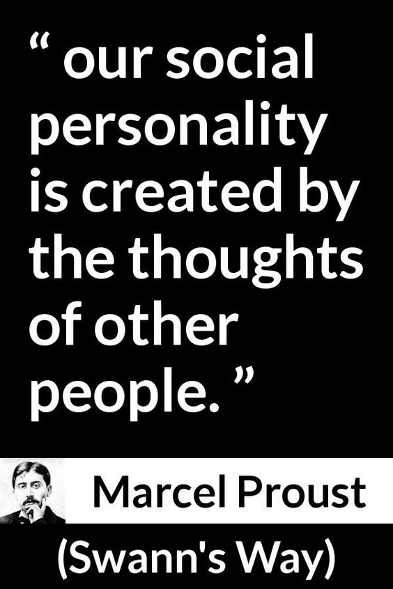 Marcel Proust quote about others from Swann's Way (1913) - our social personality is created by the thoughts of other people.