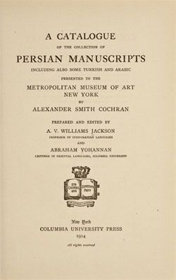 A Catalogue of the Collection of Persian Manuscripts Including Also Some Turkish and Arabic Presented to the Metropolitan Museum of Art New York by Alexander Smith Cochran | MetPublications | The Metropolitan Museum of Art