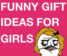 A large collection of funny gift ideas for the girls.