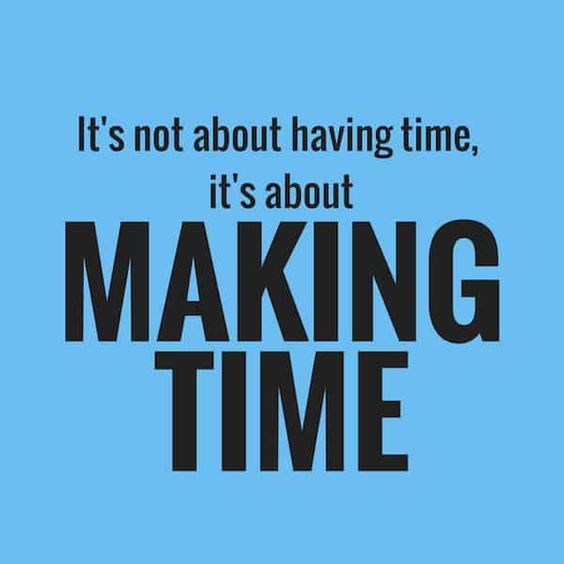 You make time for the things that are important.