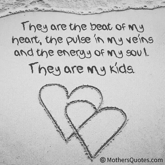 My Children Quotes: They Are The Beat Of My Heart, The Pulse In My Veins, And