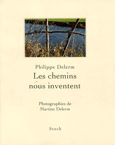 Les chemins nous inventent - Philippe Delerm  Come wonder with words in my countryside