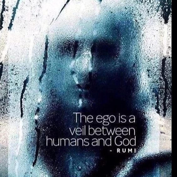 """The ego is a veil between humans and God."" ~ Rumi"