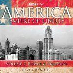 America: Empire Of Liberty, Volume 2: Power and Progress   David Reynolds