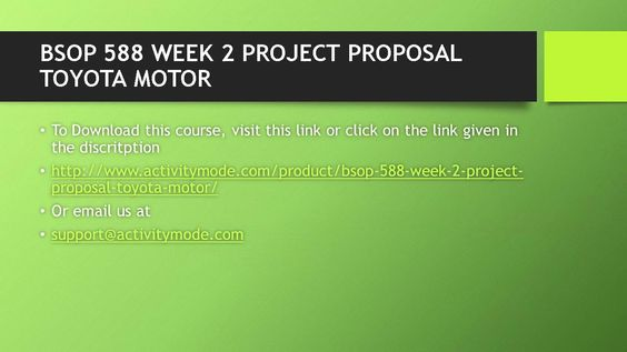 BSOP 588 WEEK 2 PROJECT PROPOSAL TOYOTA MOTOR Activity Mode - project proposal