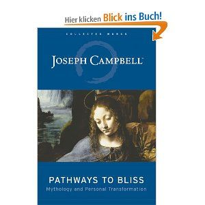 Pathways to Bliss: Mythology and Personal Transformation (Collected Works of Joseph Campbell)