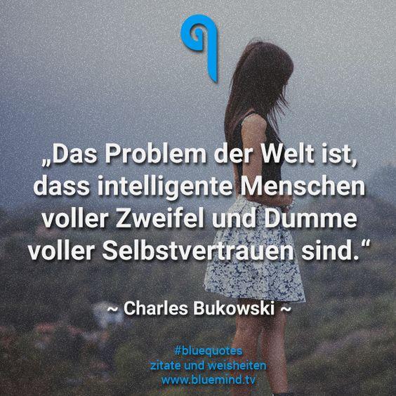 """,,Das Problem der Welt ist, dass intelligente Menschen voller Zweifel und Dumme voller Selbstvertrauen sind."""""""