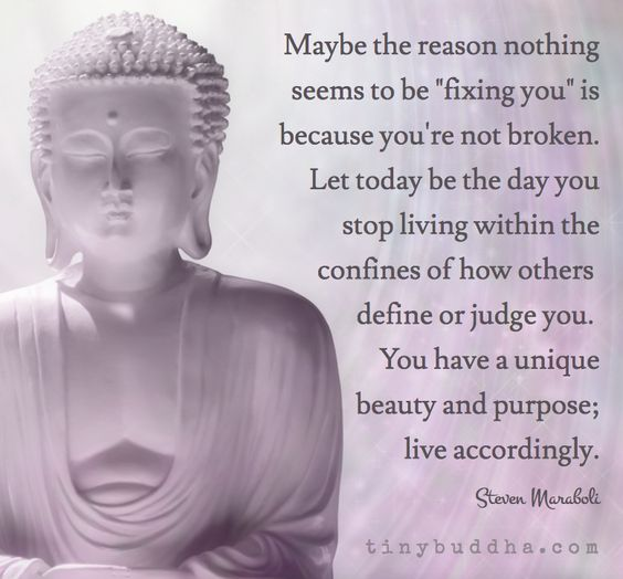 """Maybe the reason nothing seems to be """"fixing you"""" is because you're not broken. Stop living within the confines of how others judge or define you."""
