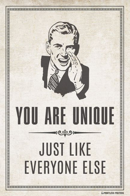 You Are Unique...Just Like Everyone Else Poster