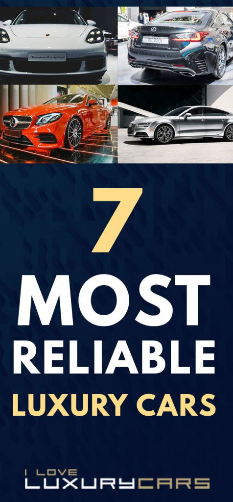 7 Most Reliable Luxury Cars Here S A List Of The Most Reliable And Dependable Luxury Car Brands Https Ilo Luxury Cars Luxury Car Brands Best Luxury Cars