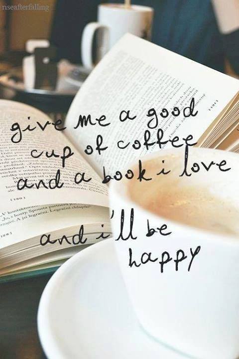 A good cup of coffee and a book love quotes books happy coffee life
