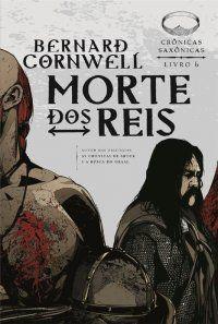Morte dos Reis - Bernard Cornwell (livro 6)