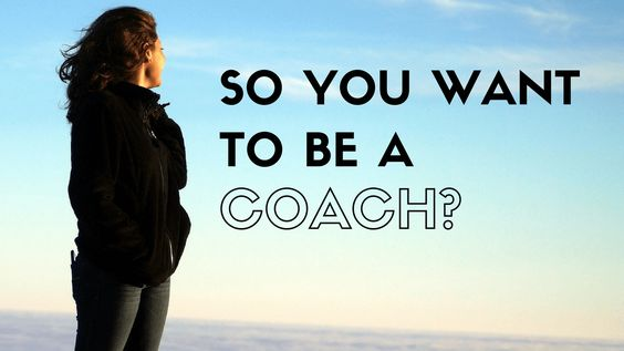 So you want to be a coach? Here are my five tips, based on my own personal experience as well as everything I've devoured over these past few years