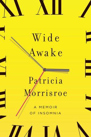 Wide Awake by Patricia Morrisroe   PenguinRandomHouse.com  Amazing book I had to share from Penguin Random House