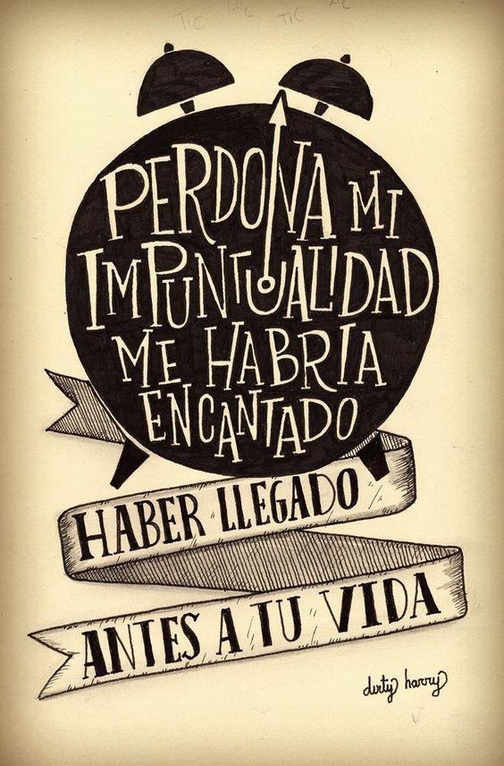 Perdona mi impuntualidad, me habría encantado haber llegado antes a tu vida - www.dirtyharry.es