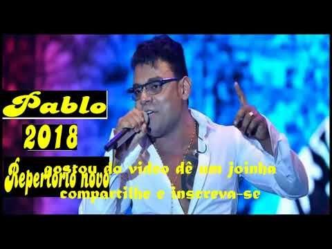Pablo 2018 1 Musica Nova Repertorio Novo 2018 Musicas Novas