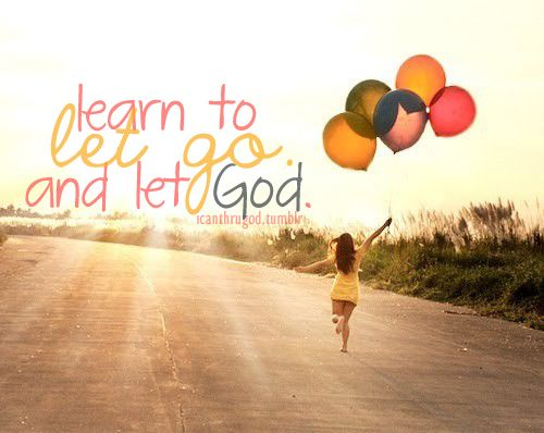 Let go of all those things that keep you away from doing what God wants you to do. Let go and Let God work in you.