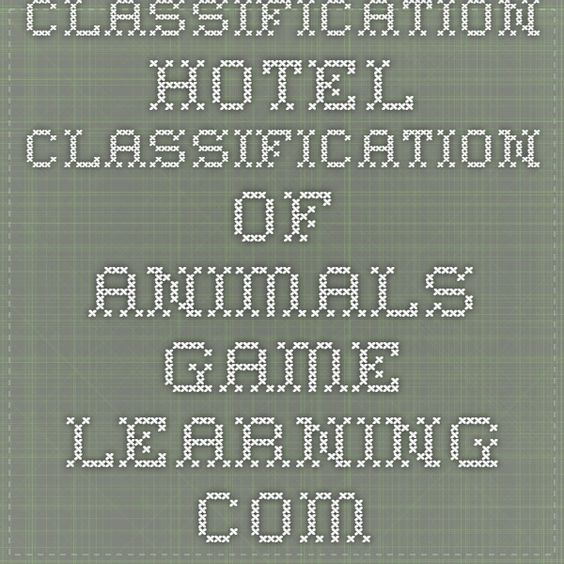 Classification Hotel - classification of animals game - Learning.com