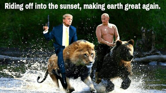 "DONALD TRUMP AND VLADIMIR PUTIN:  ""Riding off into the sunset, making earth great again."""