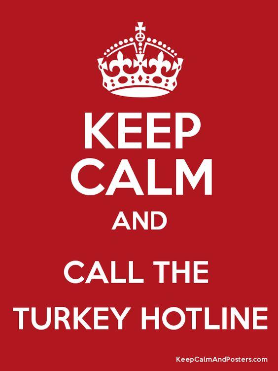 Keep Calm and Call The Turkey Hotline