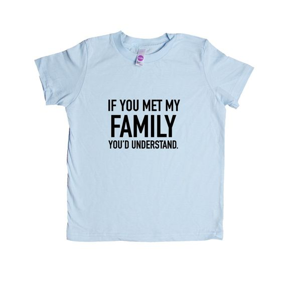 If You Met My Family You'd Understand Mother Father Grandma Grandpa Aunt Uncle Kids Parent Parents Parenting Unisex T Shirt SGAL4 Unisex Kid's Shirt