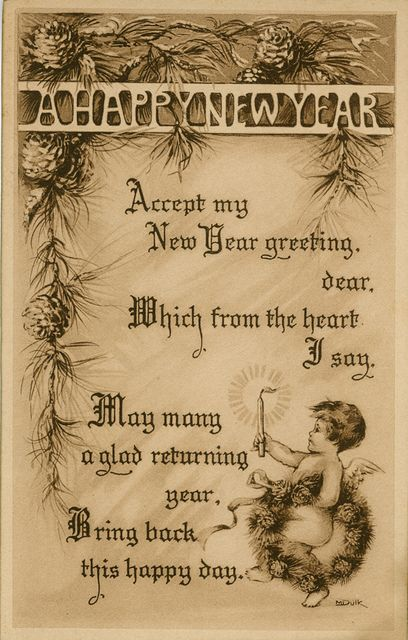 """A HAPPY NEW YEAR – Accept my New Year greeting, dear, Which from the heart I say, May many a glad returning year, bring back this happy day."" <> (vintage card)"