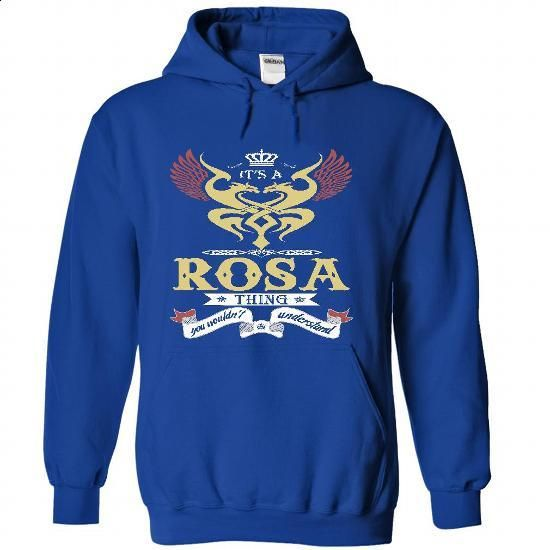 its a ROSA Thing You Wouldnt Understand  - T Shirt, Hoodie, Hoodies, Year,Name, Birthday - #t shirts #pullover. CHECK PRICE => https://www.sunfrog.com/Names/it-RoyalBlue-45714416-Hoodie.html?id=60505