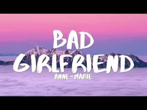 Anne Marie Bad Girlfriend Lyrics Youtube Bad Girlfriend