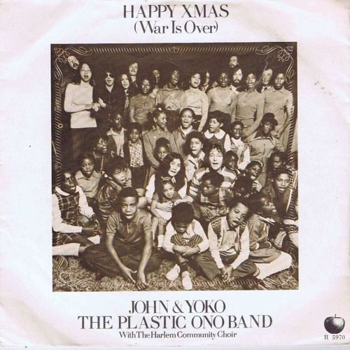 John Yoko The Plastic Ono Band With The Harlem Community Choir Happy Xmas War Is Over By Yoko Ono Free Happy Xmas Favorite Christmas Songs John Lennon