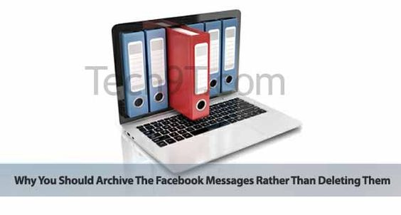 Why You Should Archive The Facebook Messages Rather Than Deleting Them