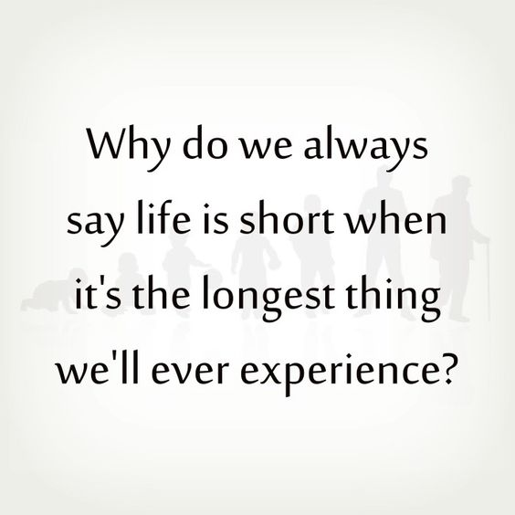 Why Do We Always Say Life Is Short