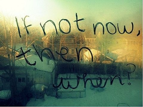 If not now, then when?: Words Of Wisdom, Quotes 3, Inspiring Saying Quotes, Truth, Thought, Inspirational Quotes, Favorite Quotes, Photo